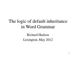 The logic of default inheritance in Word Grammar