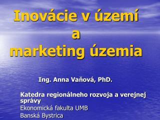 Inovácie v území  a  marketing územia