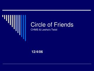 Circle of Friends CHMS  Lesha s Twist
