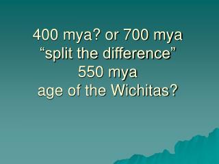 400 mya or 700 mya