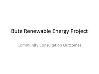 Bute Renewable Energy Project