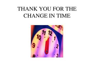 THANK YOU FOR THE CHANGE IN TIME
