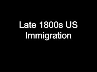 Late 1800s US Immigration