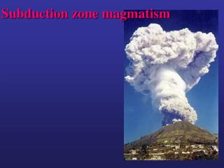 Subduction zone magmatism