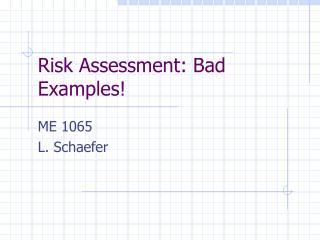 Risk Assessment: Bad Examples!