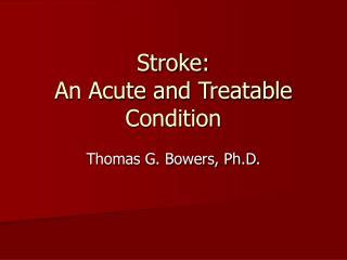 Stroke: An Acute and Treatable Condition