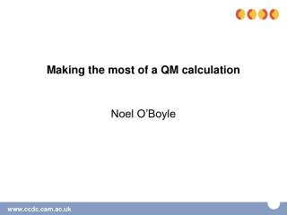 Making the most of a QM calculation