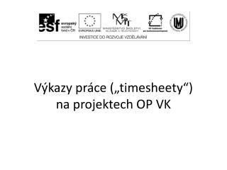 """Výkazy práce (""""timesheety"""") na projektech OP VK"""