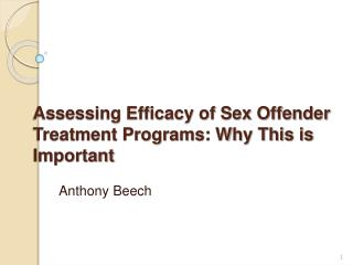 Assessing Efficacy of Sex Offender Treatment Programs: Why This is Important