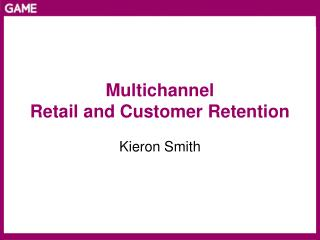 Multichannel Retail and Customer Retention