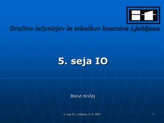 5. seja IO, Ljubljana, 8. 9. 2005