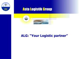 "ALG: ""Your Logistic partner"""