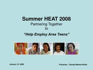 Summer HEAT 2008  Partnering Together to   Help Employ Area Teens