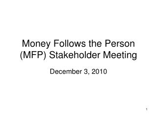 Money Follows the Person (MFP) Stakeholder Meeting