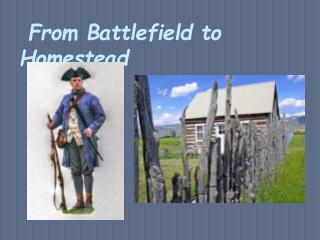 From Battlefield to Homestead