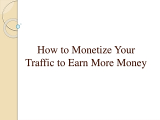 How to Monetize Your Traffic to Earn More Money