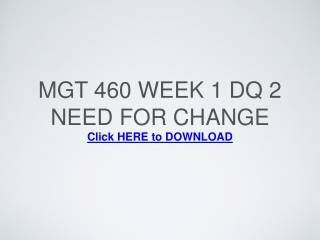 MGT 460 Week 1 DQ 2 Need for Change