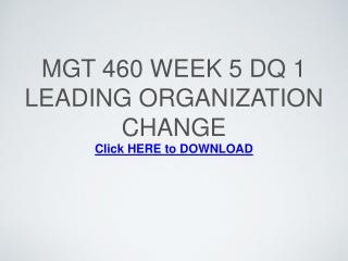 MGT 460 Week 5 DQ 1 Leading Organization Change