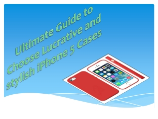 Ultimate Guide to Choose Lucrative and stylish iPhone 5 Case