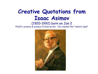 Creative Quotations from  Isaac Asimov  1920-1992 born on Jan 2 Prolific science  science-fiction writer . He created th