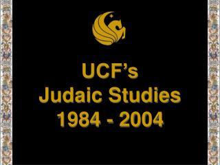 UCF's  Judaic Studies   1984 - 2004