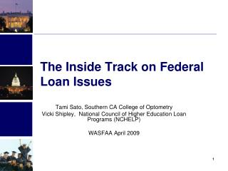 The Inside Track on Federal           Loan Issues