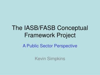The IASB/FASB Conceptual Framework Project