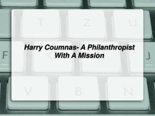Harry Coumnas- A Philanthropist With A Mission