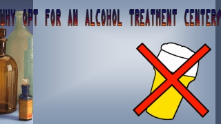 Why Opt For An Alcohol Treatment Center