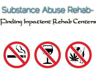 Substance Abuse Rehab - Finding Inpatient Rehab Centers
