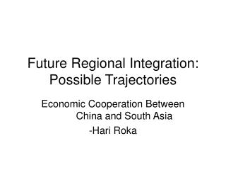 Future Regional Integration: Possible Trajectories