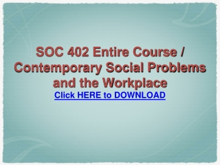SOC 402 Entire Course / Contemporary Social Problems and the