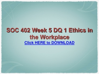SOC 402 Week 5 DQ 1 Ethics in the Workplace