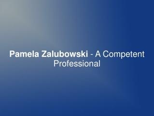 Pamela Zalubowski - A Competent Professional