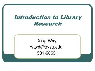 Introduction to Library Research Doug Way