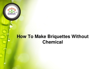 How to make briquettes without chemicle