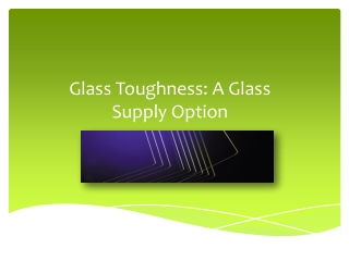 Glass Toughness A Glass Supply Option