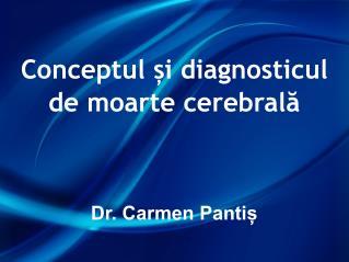 Conceptul și diagnosticul de moarte cerebrală