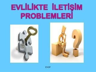 EVLILIKTE  ILETISIM PROBLEMLERI