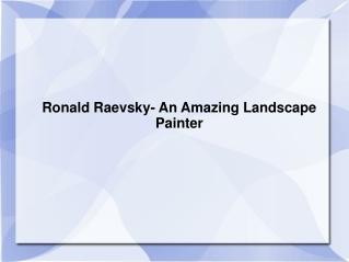 Ronald Raevsky- An Amazing Landscape Painter