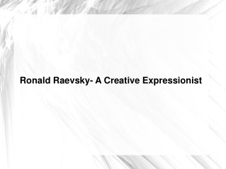 Ronald Raevsky- A Creative Expressionist