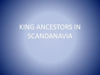 KING ANCESTORS IN SCANDANAVIA
