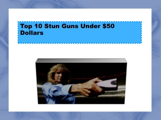 Top 10 Stun Guns Under $50 Dollars