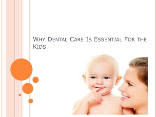 Why Dental Care Is Essential For the Kids