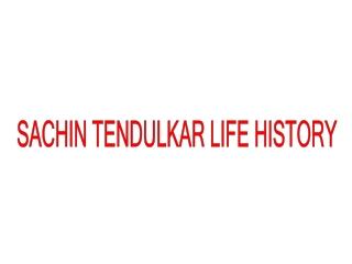SACHIN TENDULKAR LIFE HISTORY