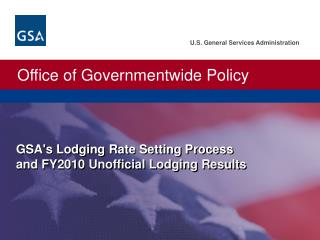 GSAs Lodging Rate Setting Process  and FY2010 Unofficial Lodging Results