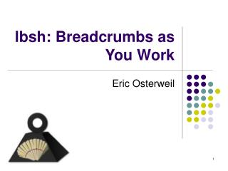 lbsh: Breadcrumbs as You Work