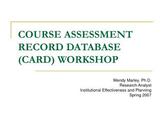 COURSE ASSESSMENT RECORD DATABASE (CARD) WORKSHOP