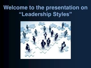 Welcome to the presentation on  Leadership Styles