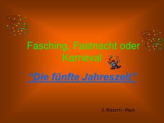 Fasching, Fastnacht oder Karneval